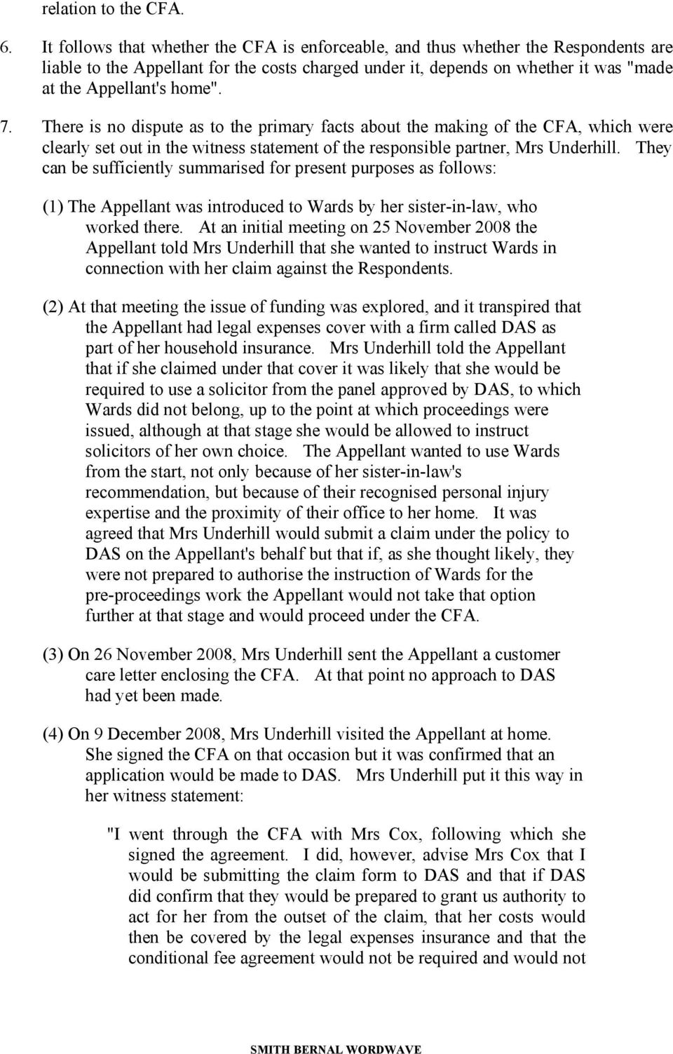 7. There is no dispute as to the primary facts about the making of the CFA, which were clearly set out in the witness statement of the responsible partner, Mrs Underhill.