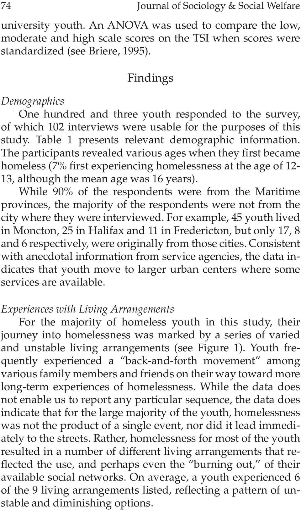 The participants revealed various ages when they first became homeless (7% first experiencing homelessness at the age of 12-13, although the mean age was 16 years).