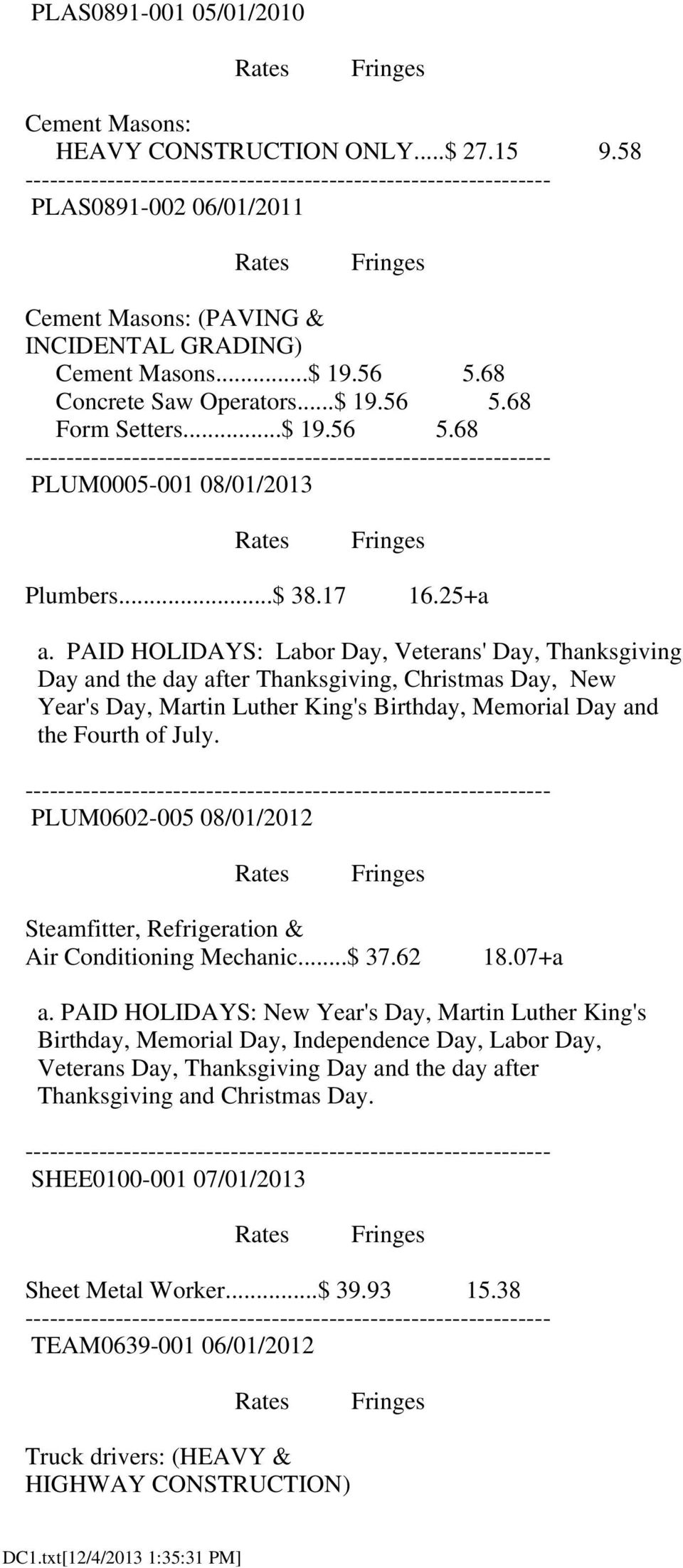 PAID HOLIDAYS: Labor Day, Veterans' Day, Thanksgiving Day and the day after Thanksgiving, Christmas Day, New Year's Day, Martin Luther King's Birthday, Memorial Day and the Fourth of July.