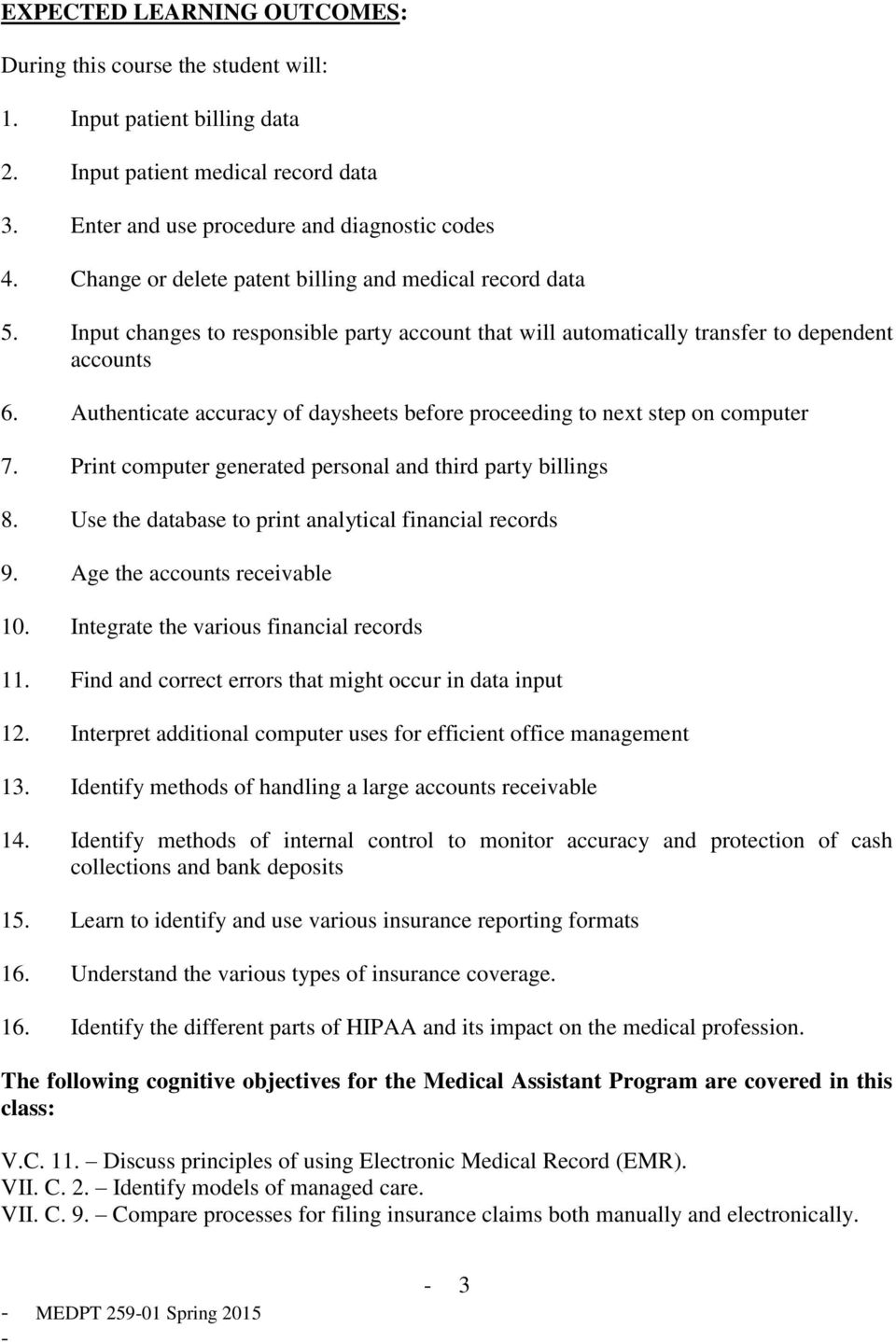 Authenticate accuracy of daysheets before proceeding to next step on computer 7. Print computer generated personal and third party billings 8. Use the database to print analytical financial records 9.
