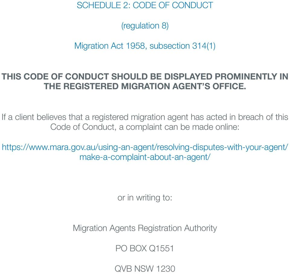 If a client believes that a registered migration agent has acted in breach of this Code of Conduct, a complaint can be made