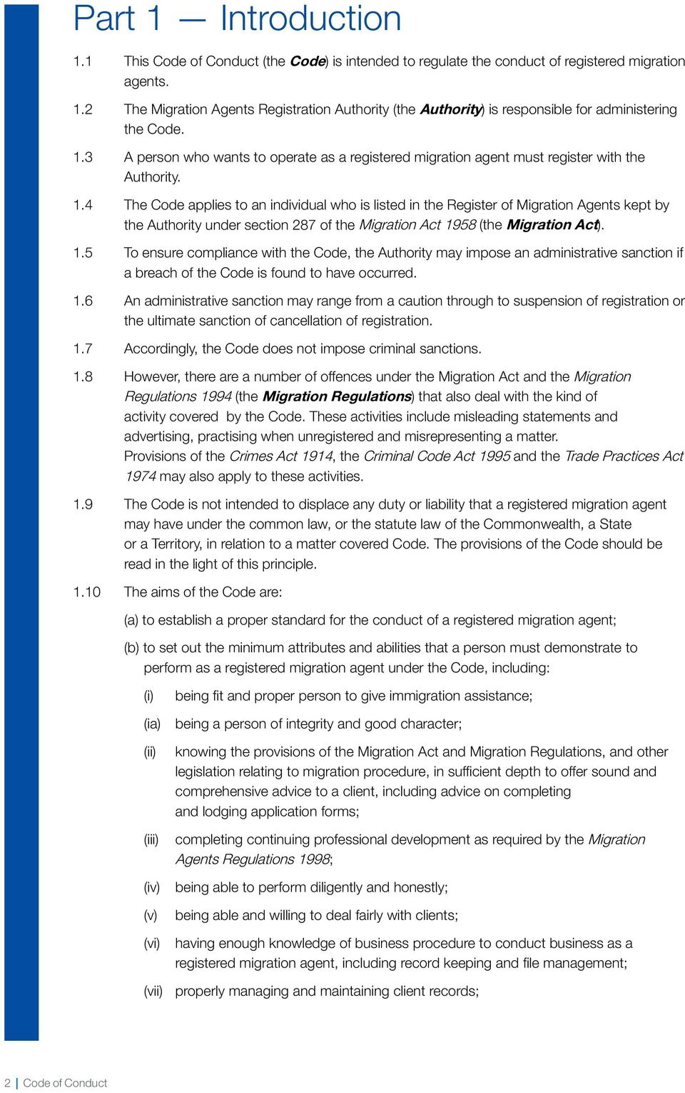 4 The Code applies to an individual who is listed in the Register of Migration Agents kept by the Authority under section 287 of the Migration Act 19