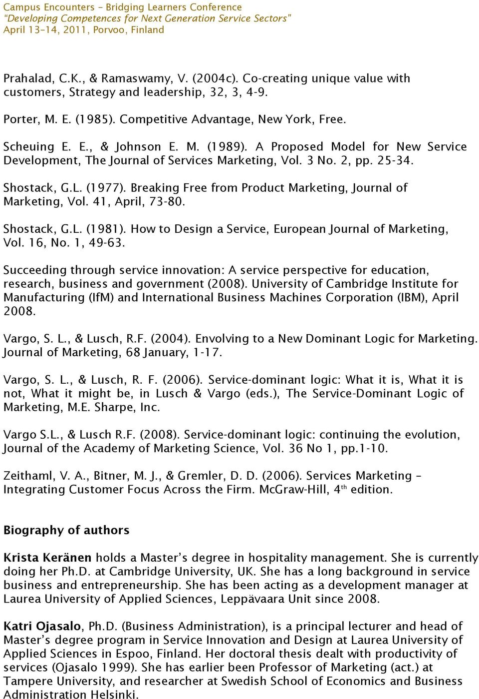 Breaking Free from Product Marketing, Journal of Marketing, Vol. 41, April, 73-80. Shostack, G.L. (1981). How to Design a Service, European Journal of Marketing, Vol. 16, No. 1, 49-63.