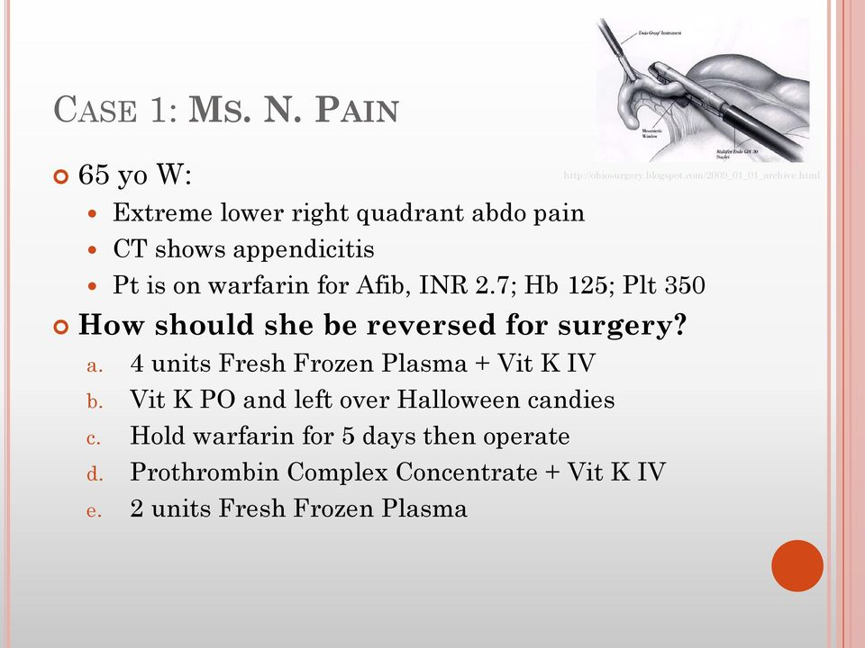 7; Hb 125; Plt 350 How should she be reversed for surgery? a. 4 units Fresh Frozen Plasma + Vit K IV b.