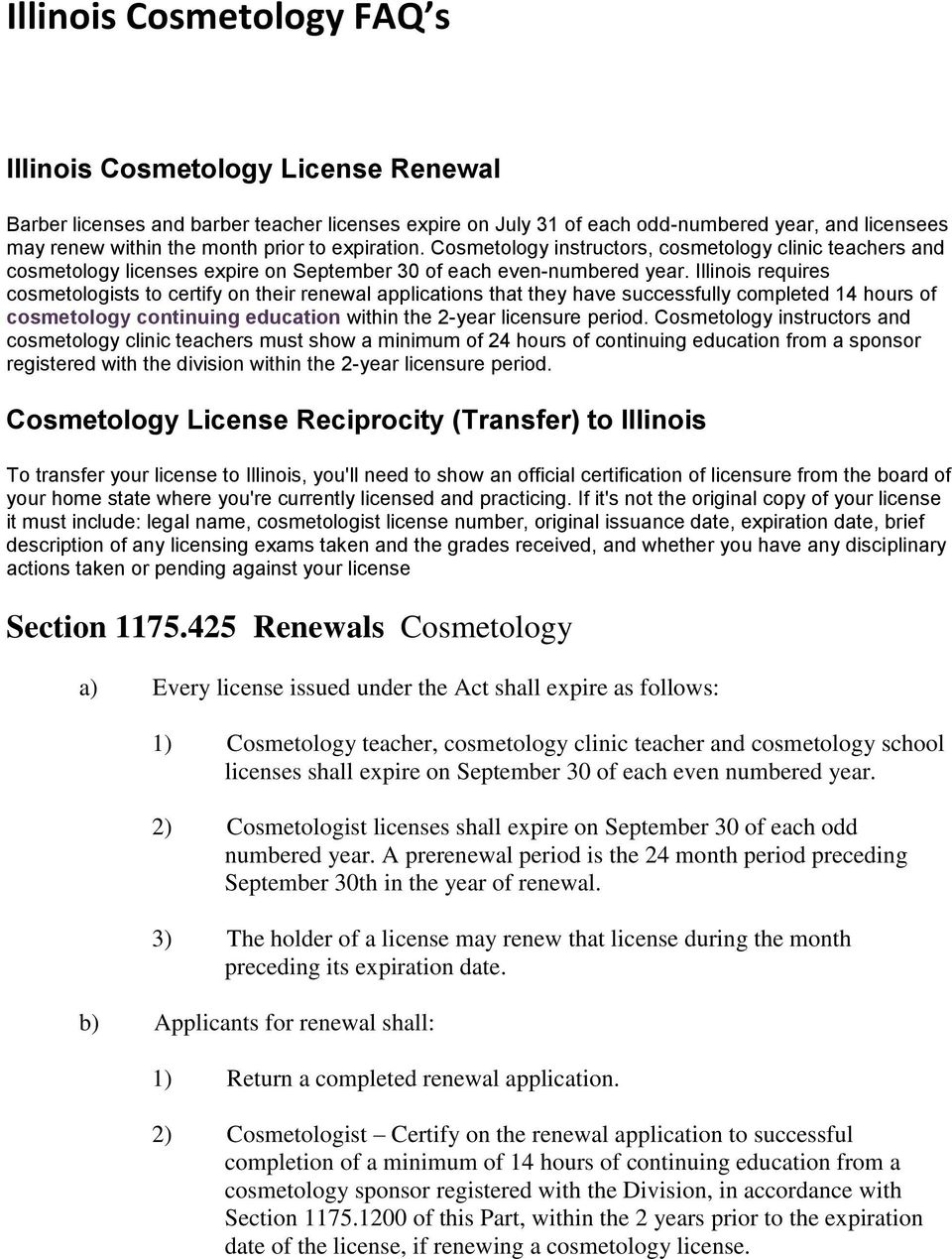 Illinois requires cosmetologists to certify on their renewal applications that they have successfully completed 14 hours of cosmetology continuing education within the 2-year licensure period.
