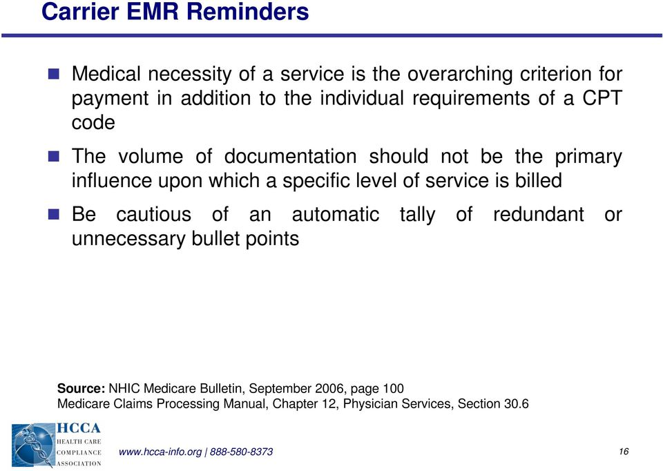 service is billed Be cautious of an automatic tally of redundant or unnecessary bullet points Source: NHIC Medicare Bulletin,