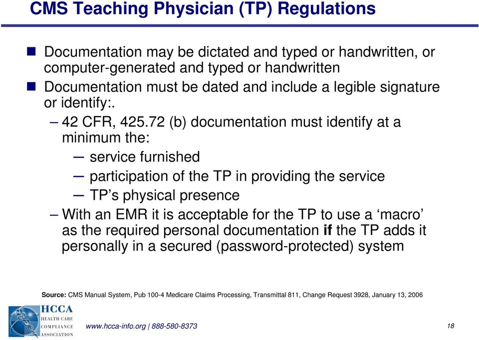 72 (b) documentation must identify at a minimum the: service furnished participation of the TP in providing the service TP s physical presence With an EMR it is acceptable