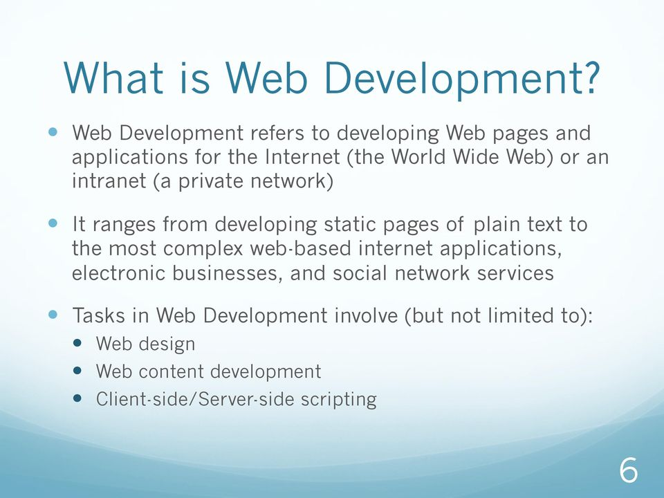 intranet (a private network) It ranges from developing static pages of plain text to the most complex