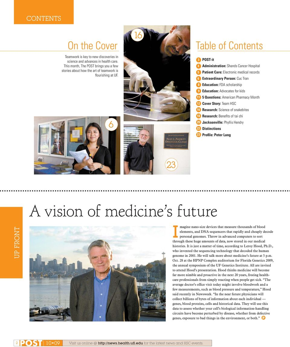 Pharmacy M 12 Cover Story: Team HSC 16 Research: Scice of snakebites 18 Research: Befits of tai chi 20 Jacksville: Phyllis Hdry 22 Distcs 23 Profile: Peter Lg 23 A visi of medice s future UP FRONT