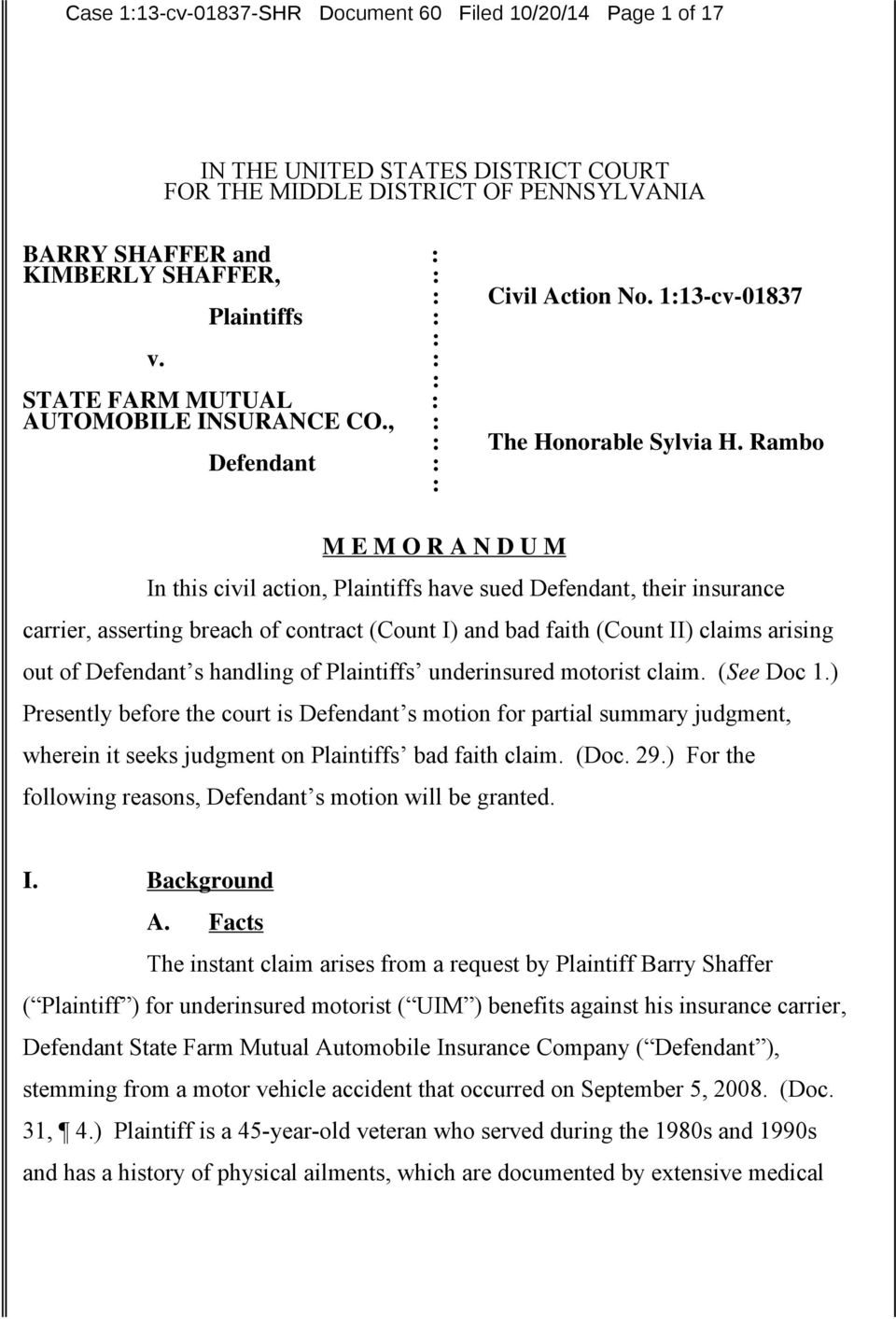 Rambo Defendant : : M E M O R A N D U M In this civil action, Plaintiffs have sued Defendant, their insurance carrier, asserting breach of contract (Count I) and bad faith (Count II) claims arising