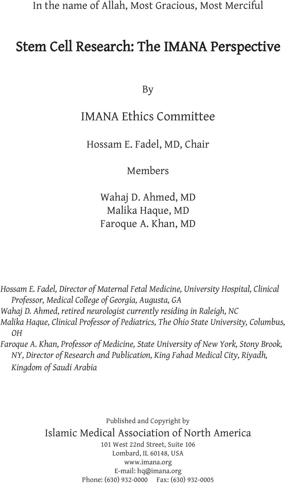 Ahmed, retired neurologist currently residing in Raleigh, NC Malika Haque, Clinical Professor of Pediatrics, The Ohio State University, Columbus, OH Faroque A.