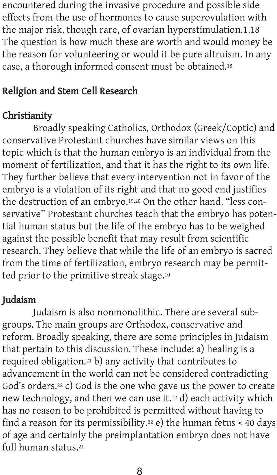 18 Religion and Stem Cell Research Christianity Broadly speaking Catholics, Orthodox (Greek/Coptic) and conservative Protestant churches have similar views on this topic which is that the human