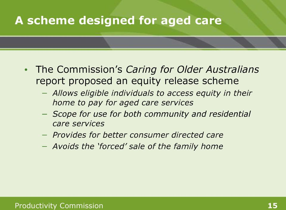 aged care services Scope for use for both community and residential care services Provides for