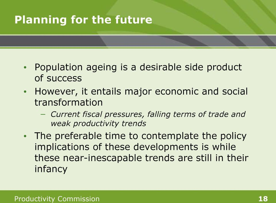 and weak productivity trends The preferable time to contemplate the policy implications of these