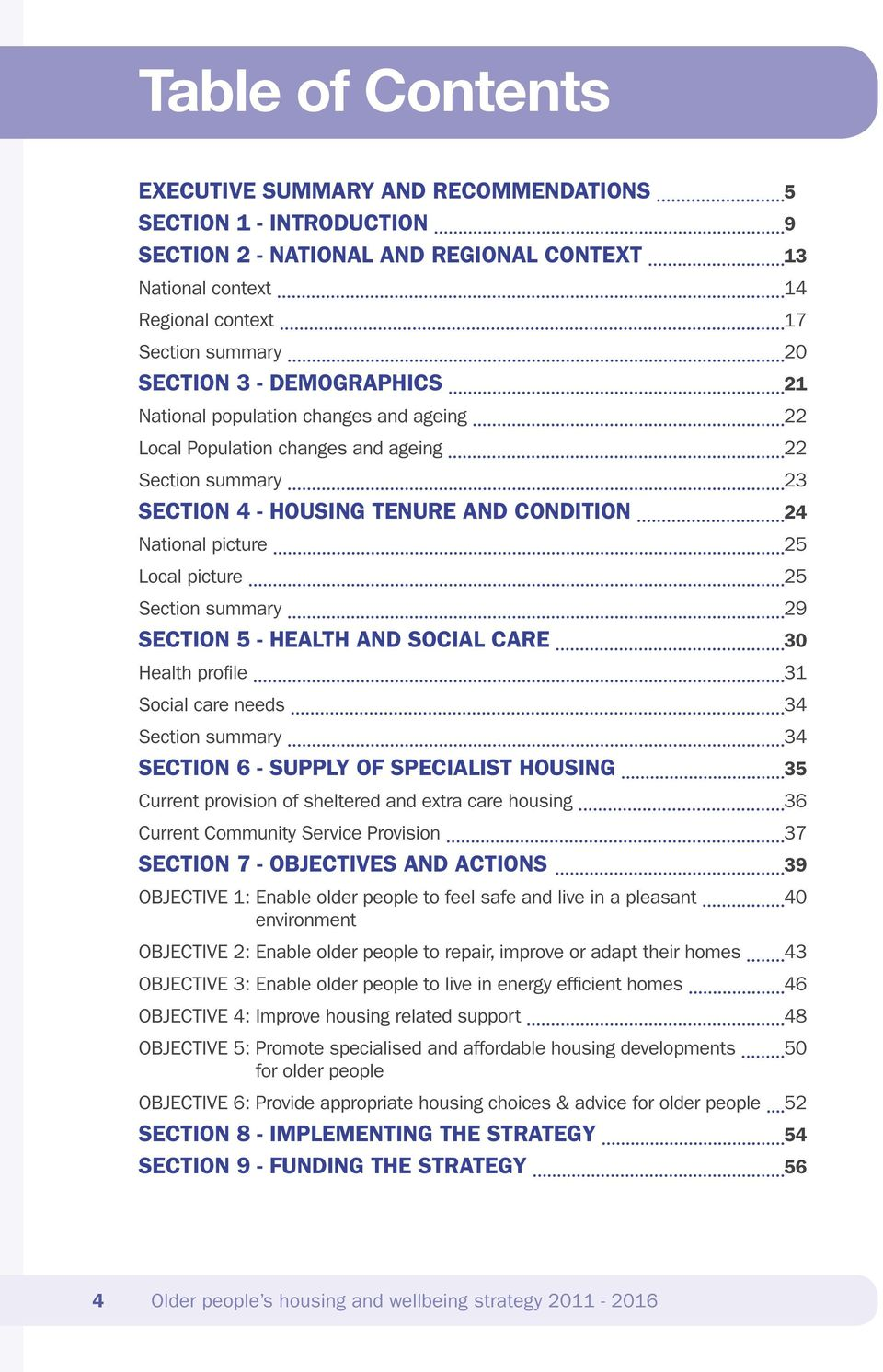 Section summary 29 SECTION 5 - HEALTH AND SOCIAL CARE 30 Health profile 31 Social care needs 34 Section summary 34 SECTION 6 - SUPPLY OF SPECIALIST HOUSING 35 Current provision of sheltered and extra