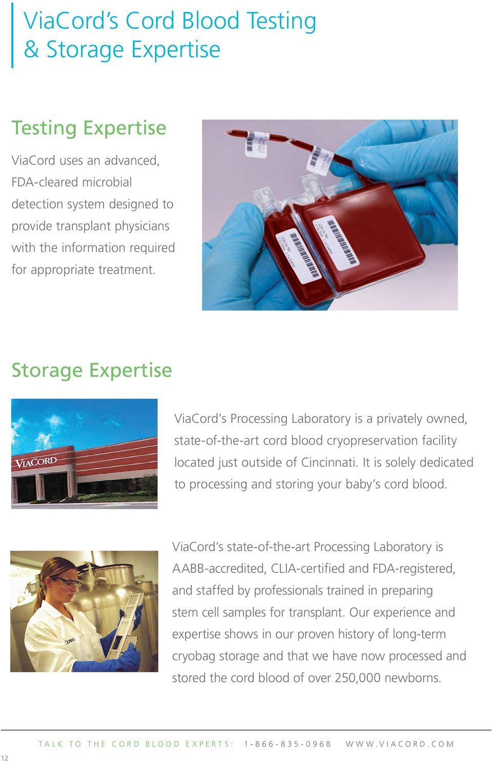 It is solely dedicated to processing and storing your baby s cord blood.