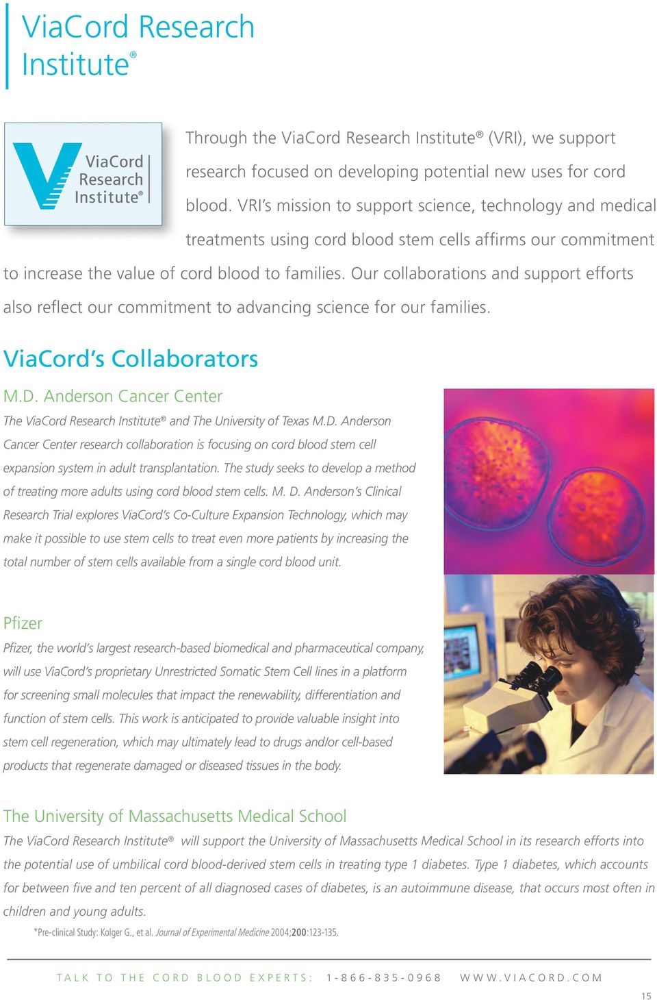 Our collaborations and support efforts also reflect our commitment to advancing science for our families. ViaCord s Collaborators M.D.