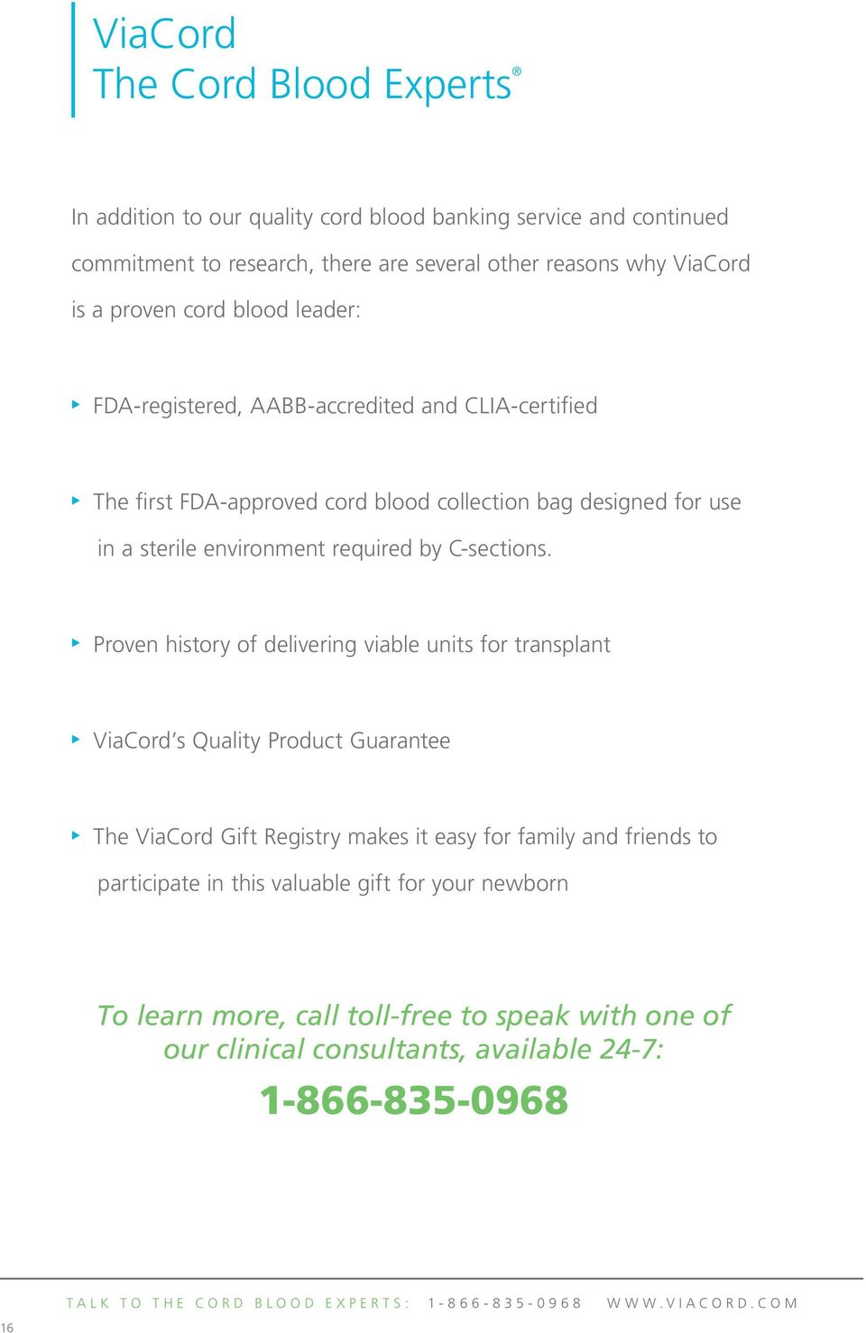 Proven history of delivering viable units for transplant ViaCord s Quality Product Guarantee The ViaCord Gift Registry makes it easy for family and friends to participate in this
