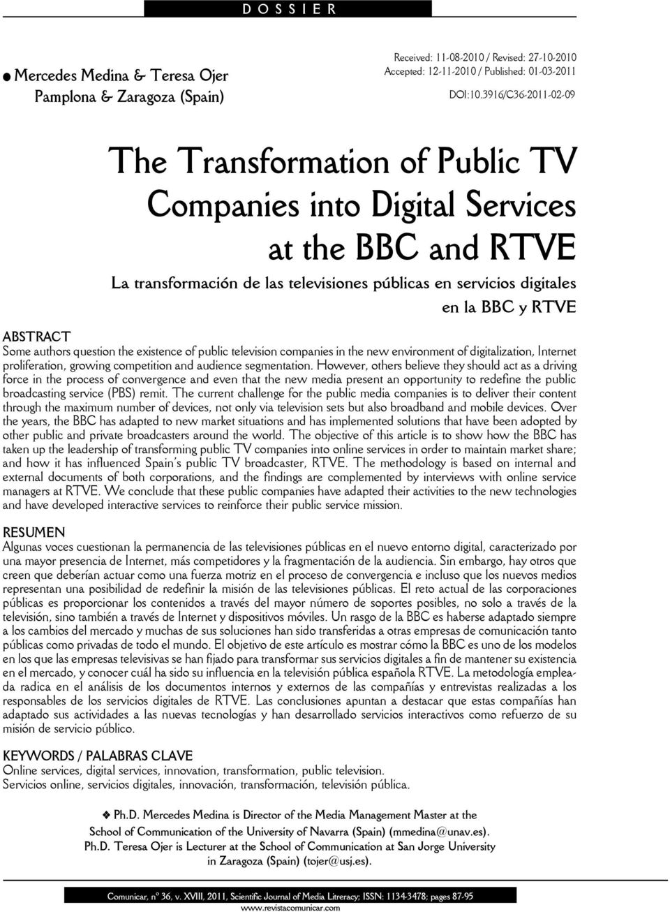 Some authors question the existence of public television companies in the new environment of digitalization, Internet proliferation, growing competition and audience segmentation.