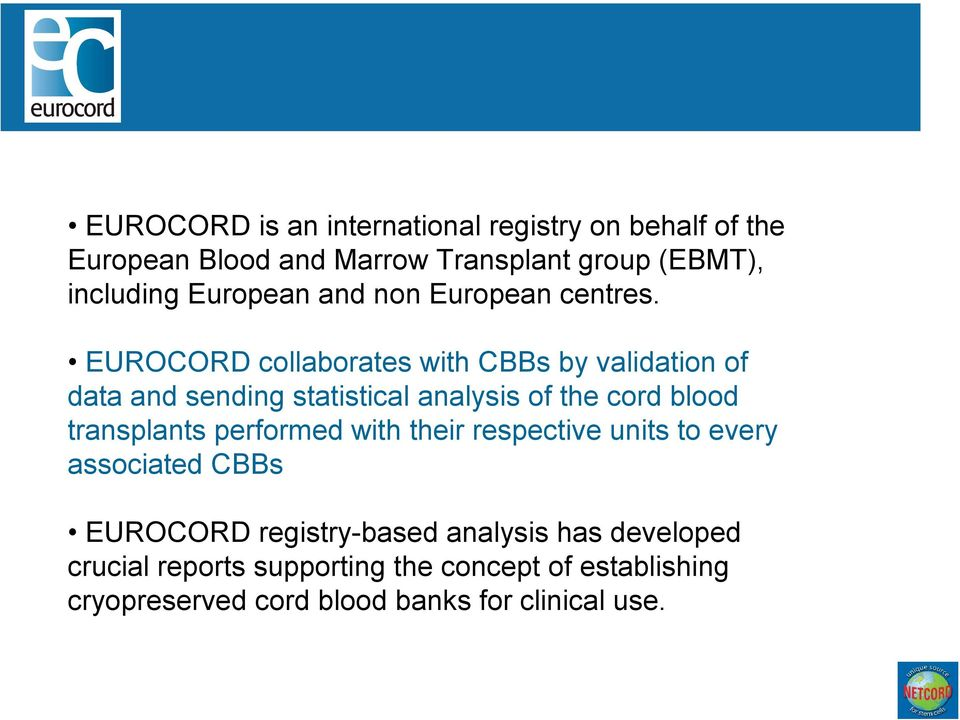 EUROCORD collaborates with CBBs by validation of data and sending statistical analysis of the cord blood transplants