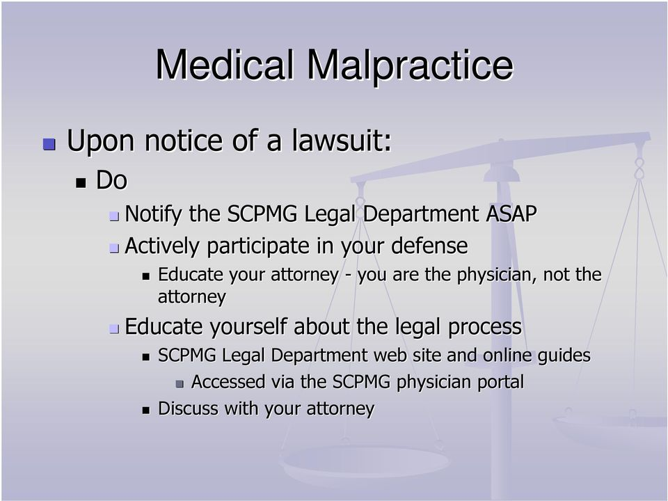 physician, not the attorney Educate yourself about the legal process SCPMG Legal