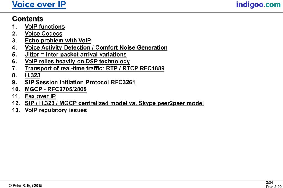 VoIP relies heavily on DSP technology 7. Transport of real-time traffic: RTP / RTCP RFC1889 8. H.323 9.