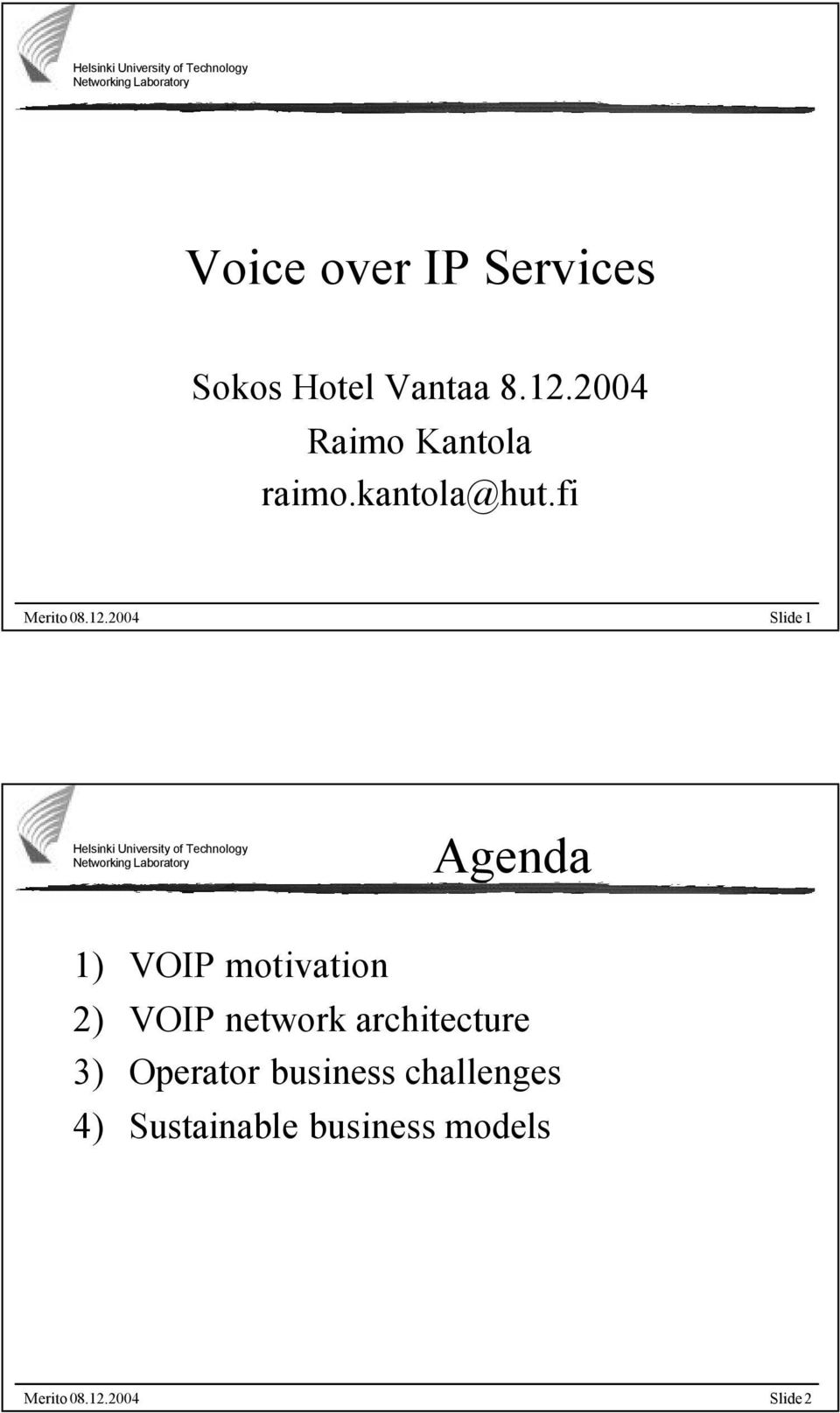 fi Slide 1 Agenda 1) VOIP motivation 2) VOIP network