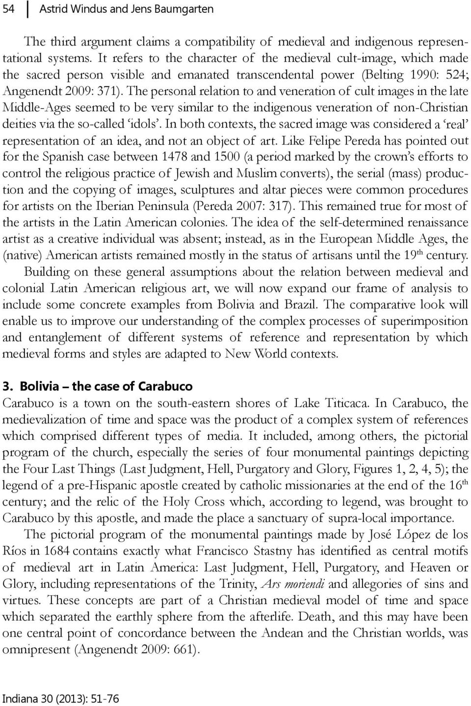The personal relation to and veneration of cult images in the late Middle-Ages seemed to be very similar to the indigenous veneration of non-christian deities via the so-called idols.