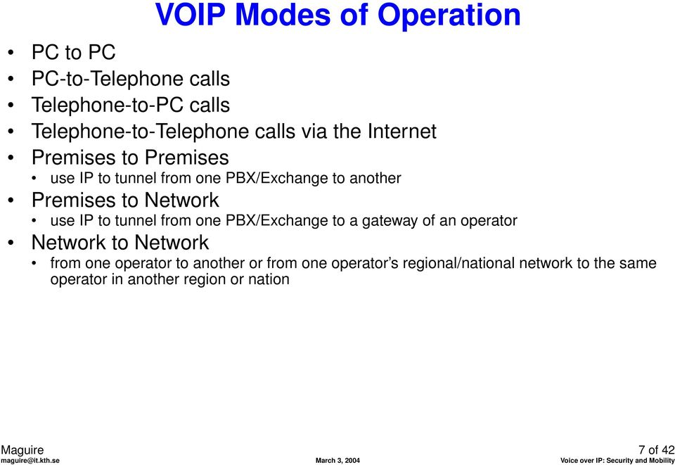 to tunnel from one PBX/Exchange to a gateway of an operator Network to Network from one operator to another or