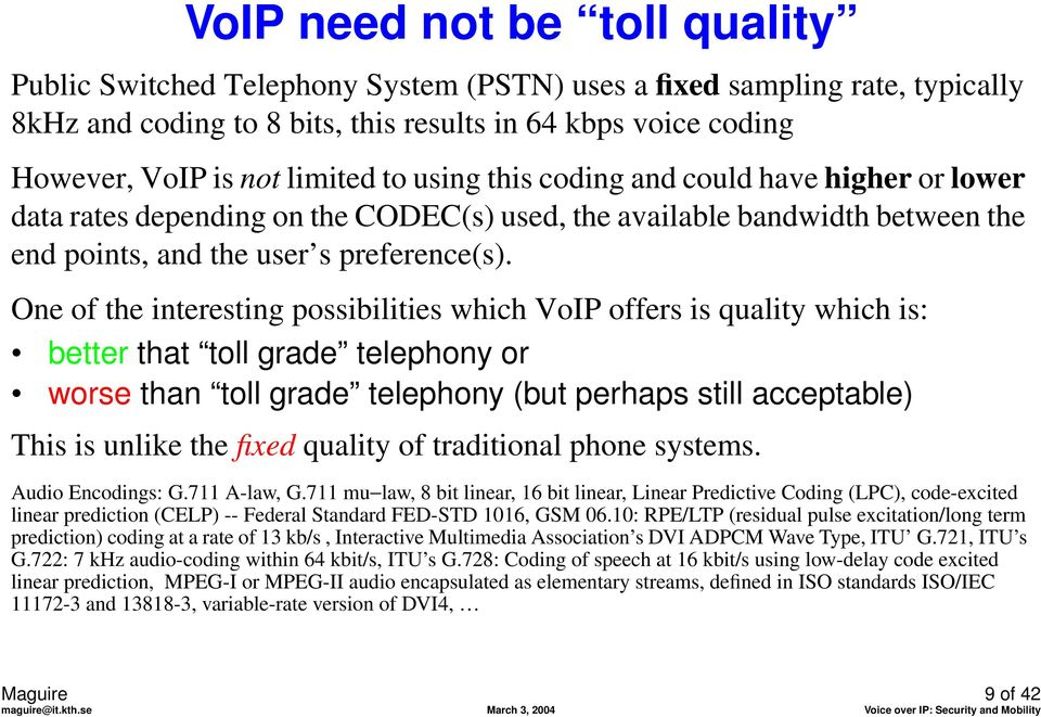One of the interesting possibilities which VoIP offers is quality which is: better that toll grade telephony or worse than toll grade telephony (but perhaps still acceptable) This is unlike the fixed