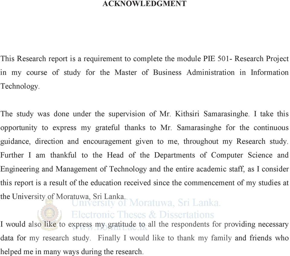 Samarasinghe for the continuous guidance, direction and encouragement given to me, throughout my Research study.