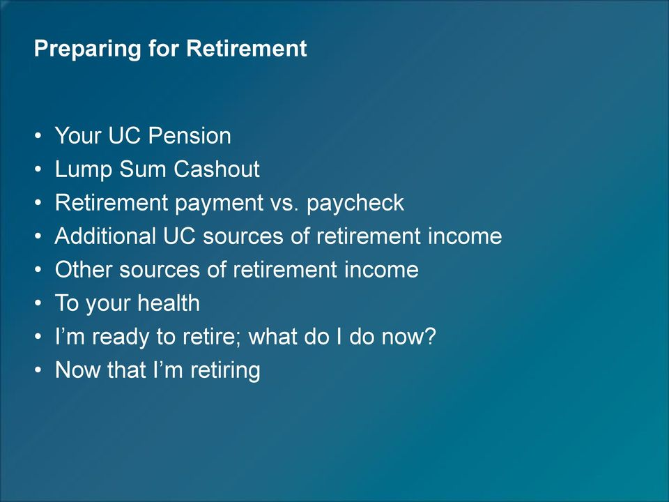 paycheck Additional UC sources of retirement income Other