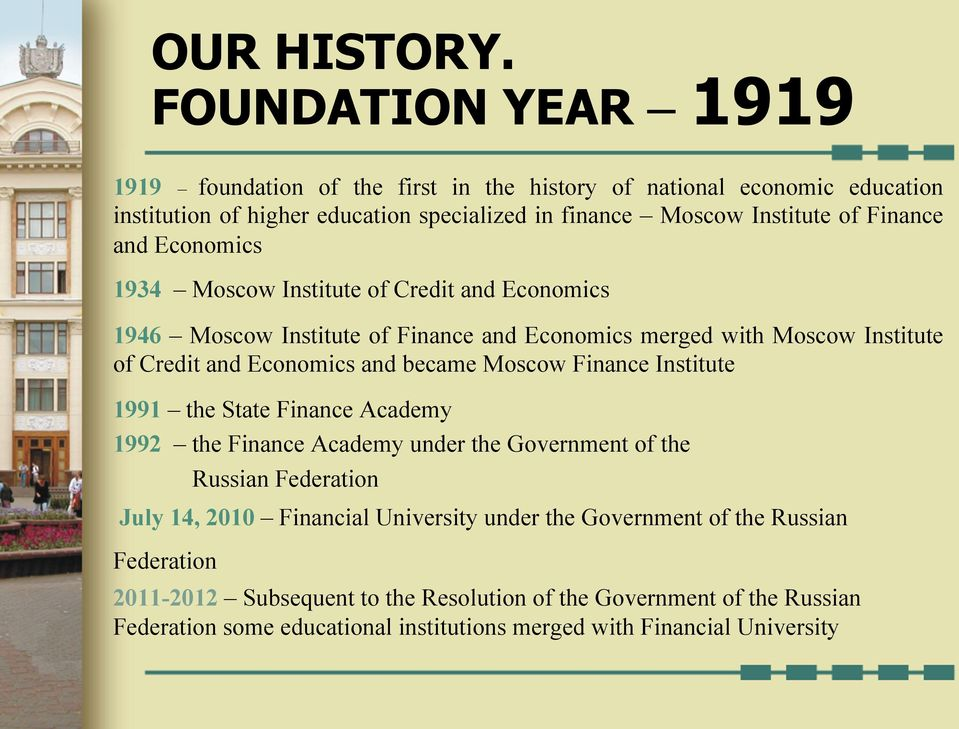 and Economics 1934 Moscow Institute of Credit and Economics 1946 Moscow Institute of Finance and Economics merged with Moscow Institute of Credit and Economics and became Moscow