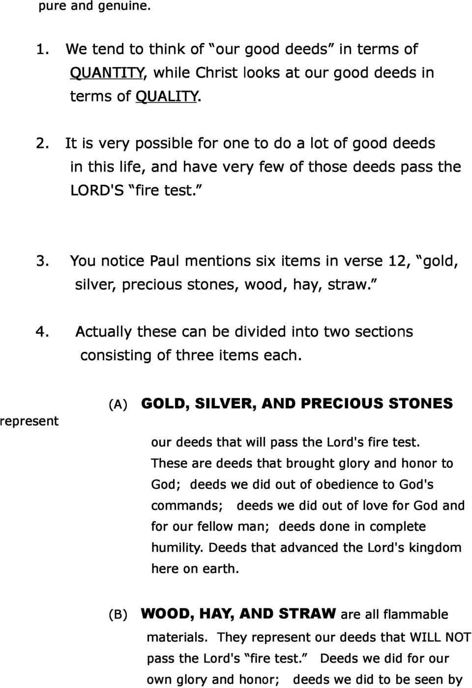 You notice Paul mentions six items in verse 12, gold, silver, precious stones, wood, hay, straw. 4. Actually these can be divided into two sections consisting of three items each.