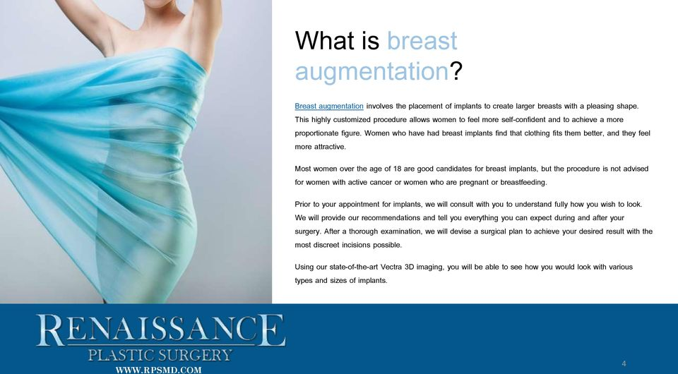 Women who have had breast implants find that clothing fits them better, and they feel more attractive.