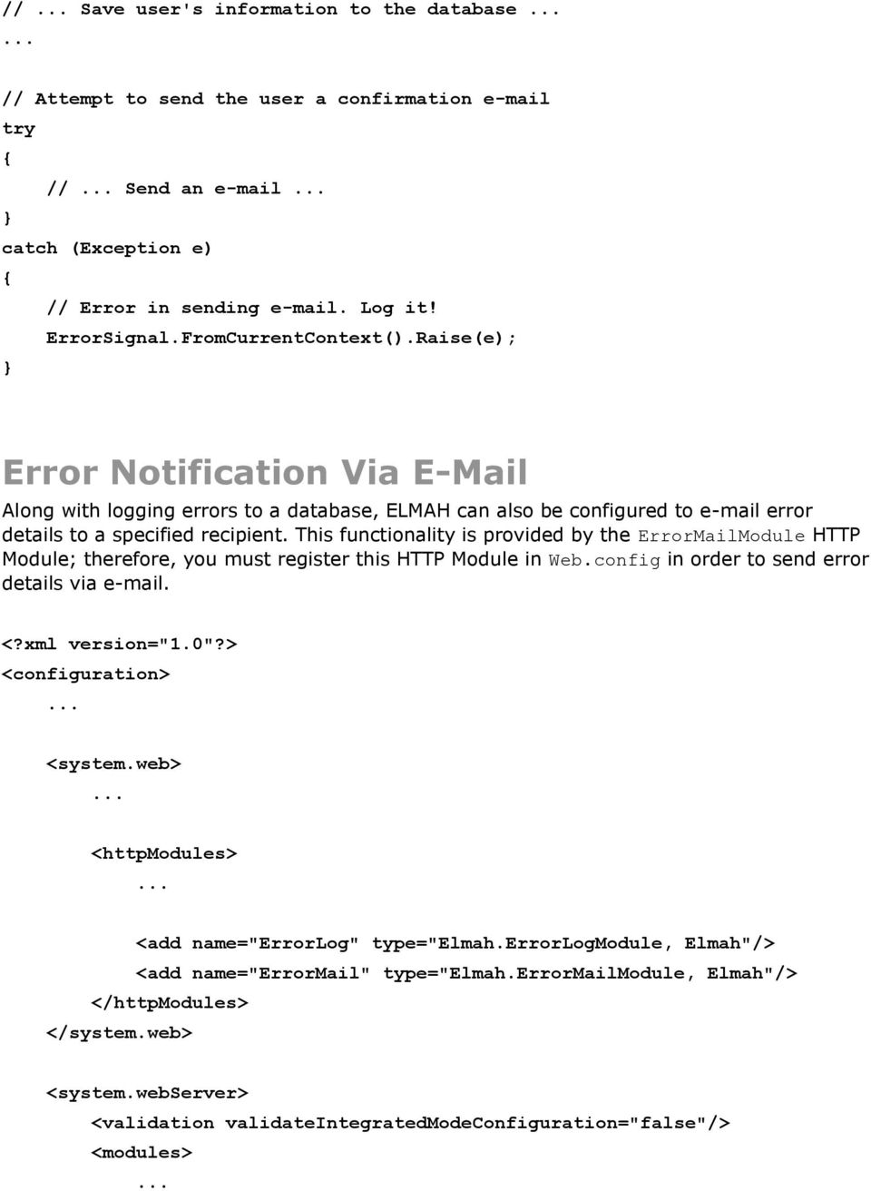 "This functionality is provided by the ErrorMailModule HTTP Module; therefore, you must register this HTTP Module in Web.config in order to send error details via e-mail. <?xml version=""1.0""?"