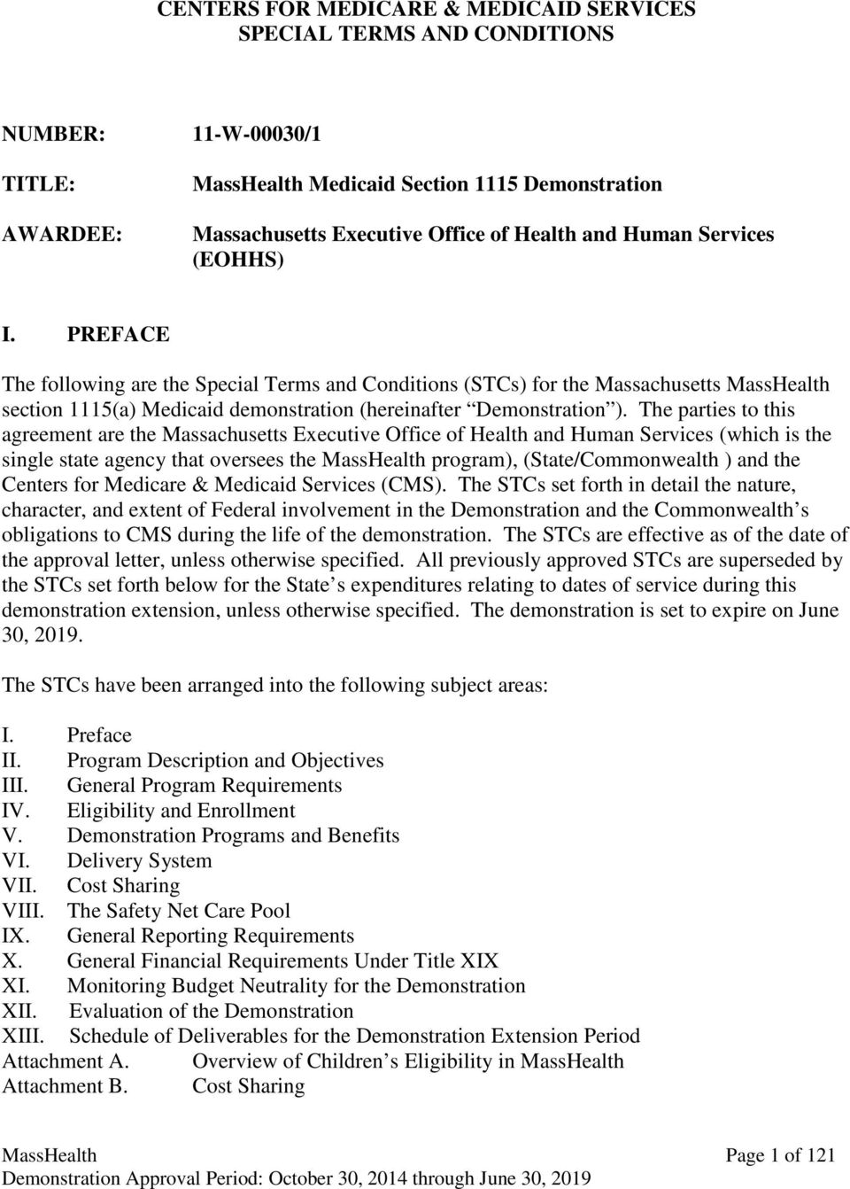 The parties to this agreement are the Massachusetts Executive Office of Health and Human Services (which is the single state agency that oversees the MassHealth program), (State/Commonwealth ) and