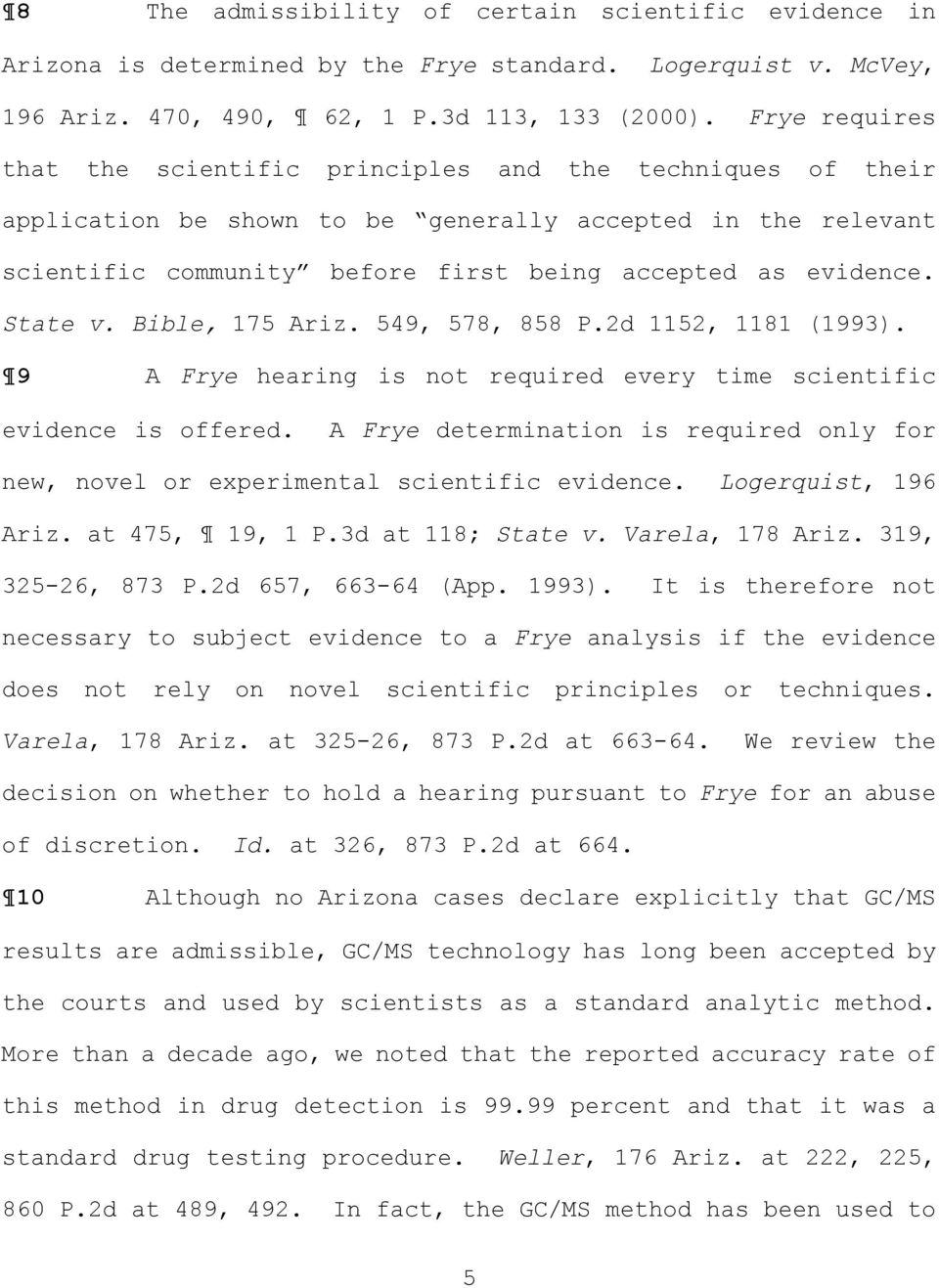 State v. Bible, 175 Ariz. 549, 578, 858 P.2d 1152, 1181 (1993. 9 A Frye hearing is not required every time scientific evidence is offered.