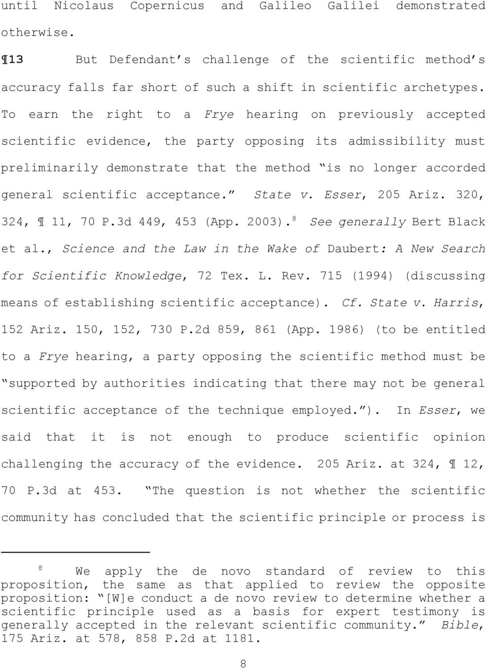 scientific acceptance. State v. Esser, 205 Ariz. 320, 324, 11, 70 P.3d 449, 453 (App. 2003. 8 See generally Bert Black et al.