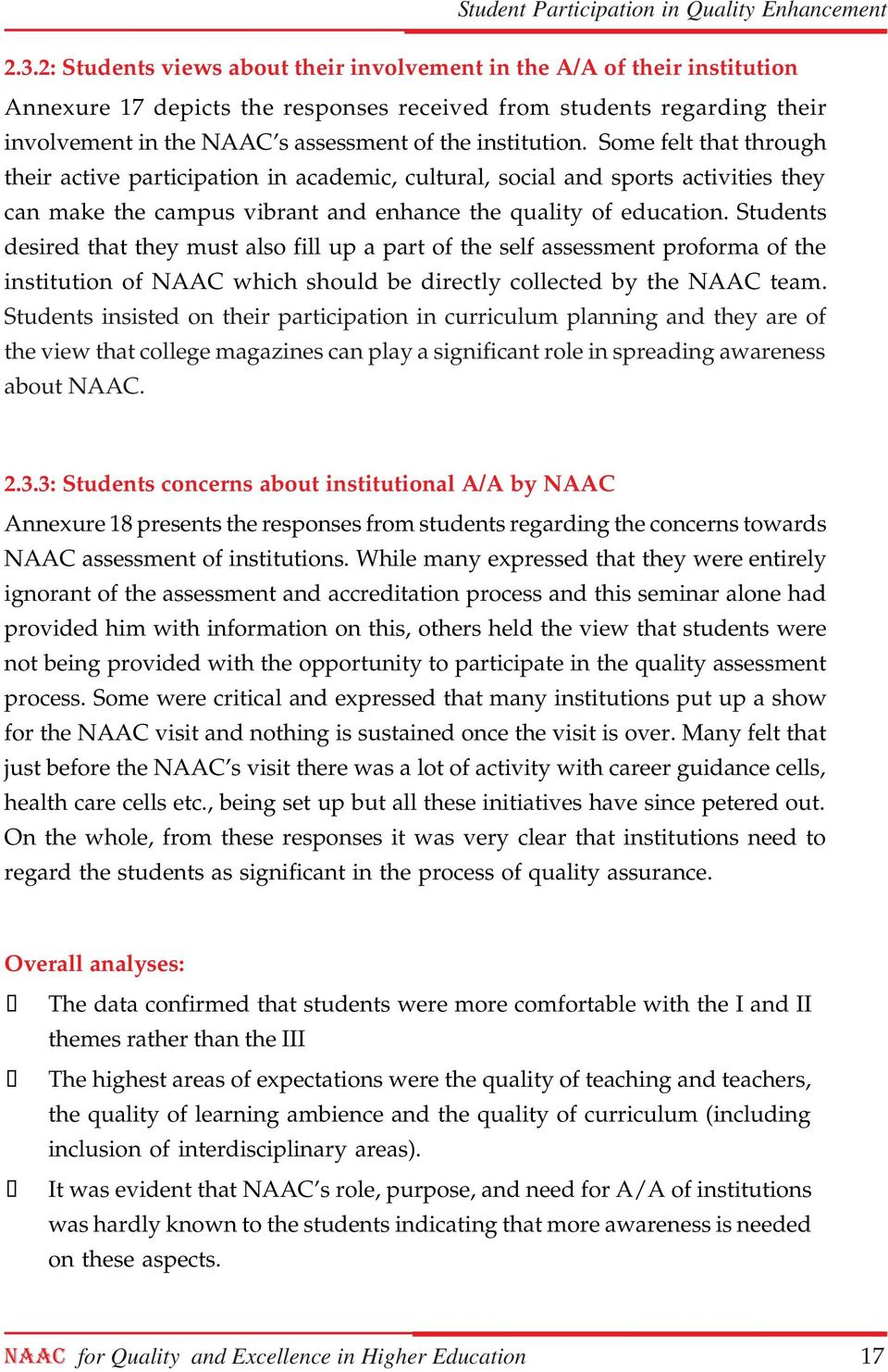 Students desired that they must also fill up a part of the self assessment proforma of the institution of NAAC which should be directly collected by the NAAC team.