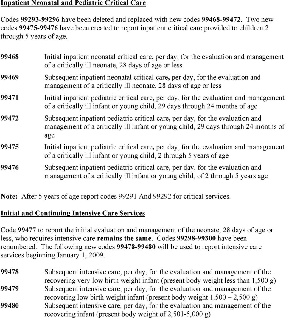 99468 Initial inpatient neonatal critical care, per day, for the evaluation and management of a critically ill neonate, 28 days of age or less 99469 Subsequent inpatient neonatal critical care, per