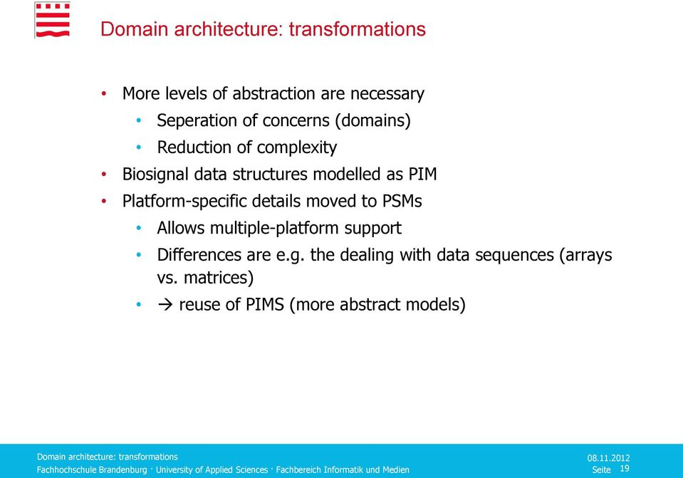 moved to PSMs Allows multiple-platform support Differences are e.g.