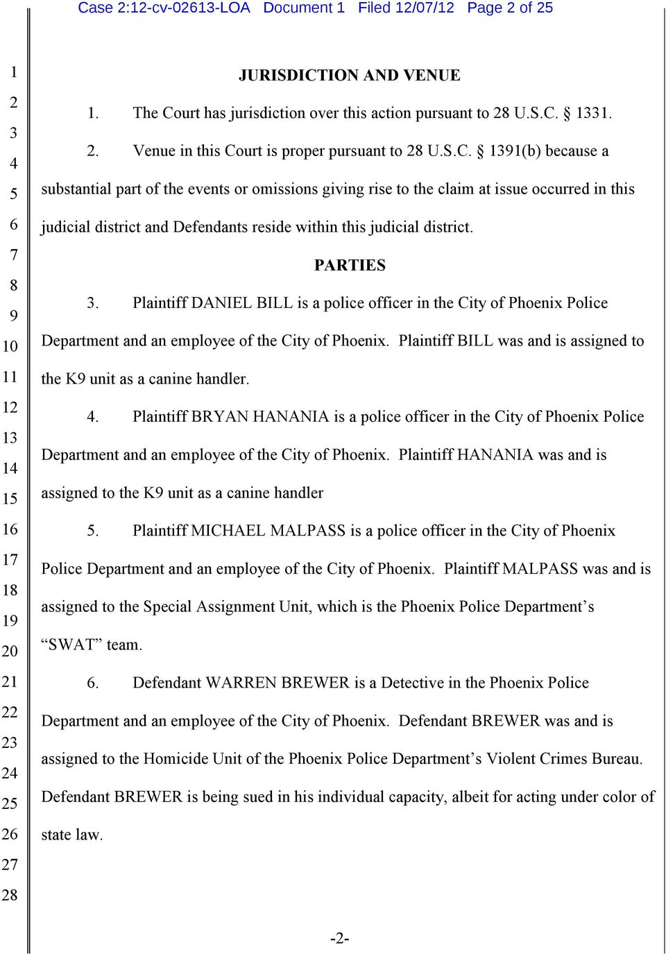 Plaintiff BILL was and is assigned to the K unit as a canine handler.. Plaintiff BRYAN HANANIA is a police officer in the City of Phoenix Police Department and an employee of the City of Phoenix.