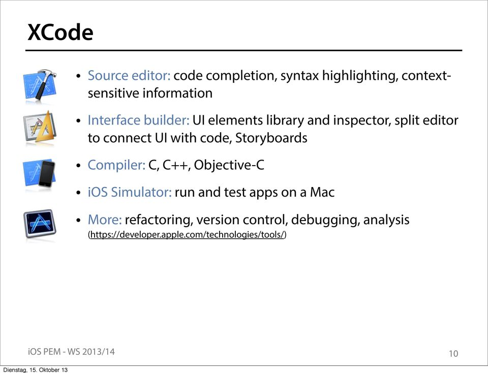 Storyboards Compiler: C, C++, Objective-C ios Simulator: run and test apps on a Mac More: