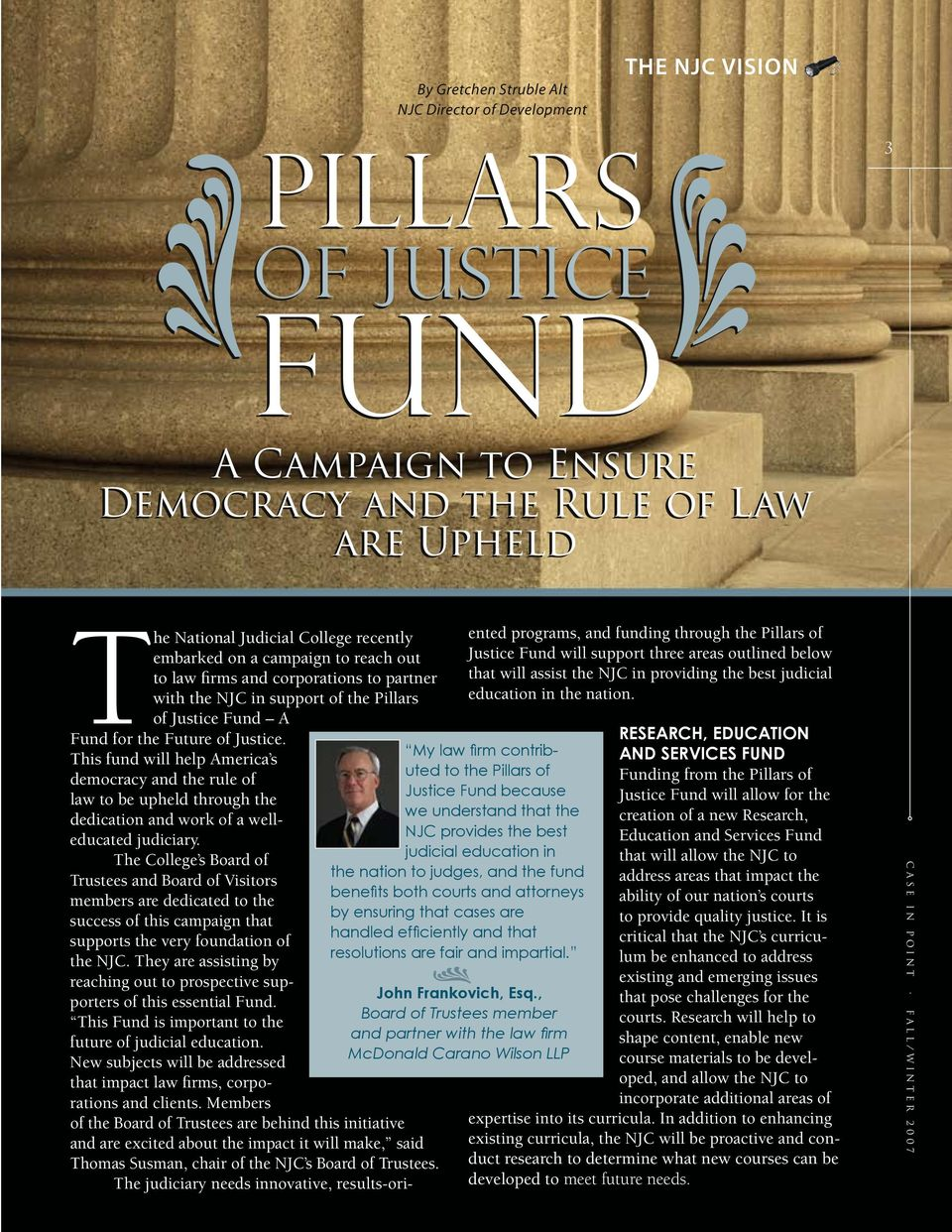 This fund will help America s democracy and the rule of law to be upheld through the dedication and work of a welleducated judiciary.