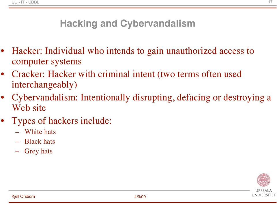 (two terms often used interchangeably) Cybervandalism: Intentionally