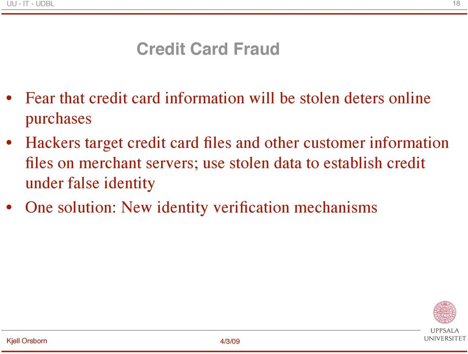 customer information files on merchant servers; use stolen data to