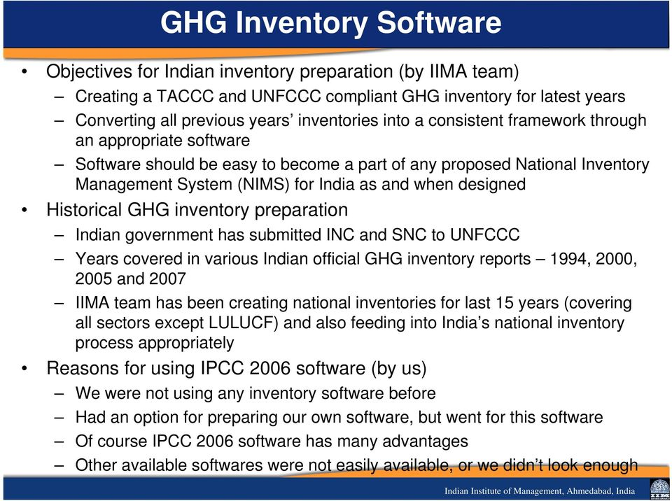 government hs submitted INC nd SNC to UNFCCC Yers covered in vrious Indin officil GHG inventory reports 1994, 2000, 2005 nd 2007 IIMA tem hs been creting ntionl inventories for lst 15 yers (covering