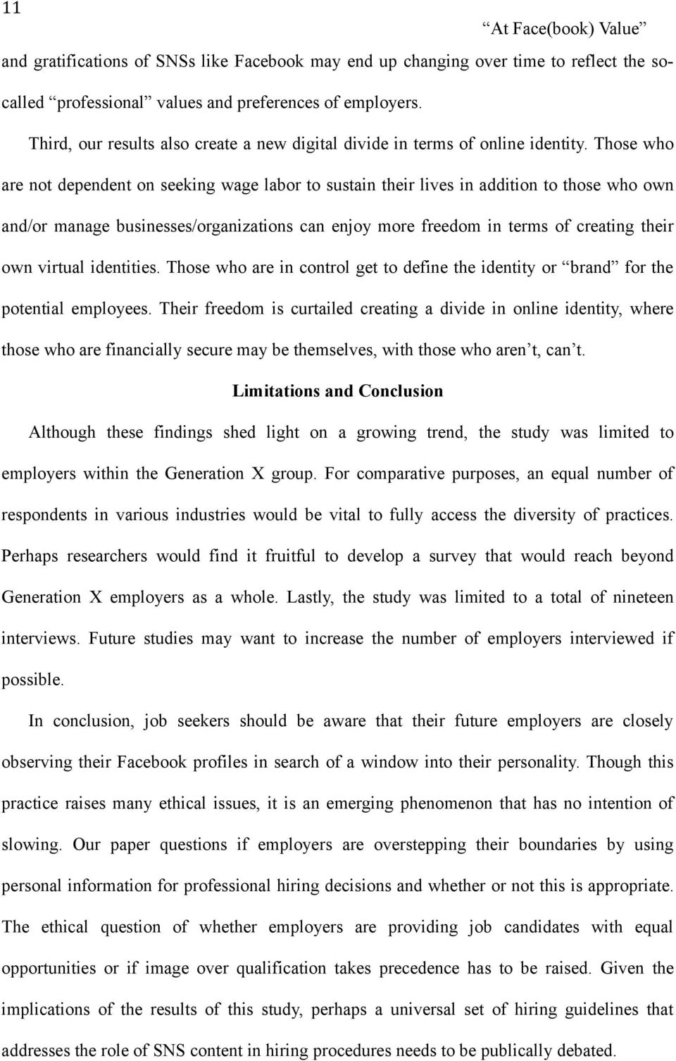Those who are not dependent on seeking wage labor to sustain their lives in addition to those who own and/or manage businesses/organizations can enjoy more freedom in terms of creating their own