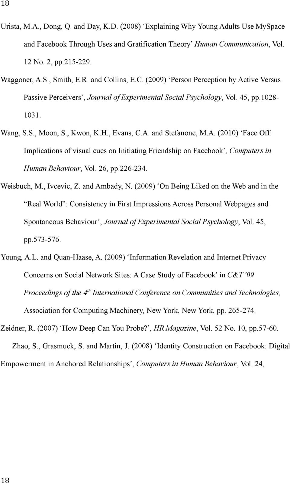 A. (2010) Face Off: Implications of visual cues on Initiating Friendship on Facebook, Computers in Human Behaviour, Vol. 26, pp.226-234. Weisbuch, M., Ivcevic, Z. and Ambady, N.